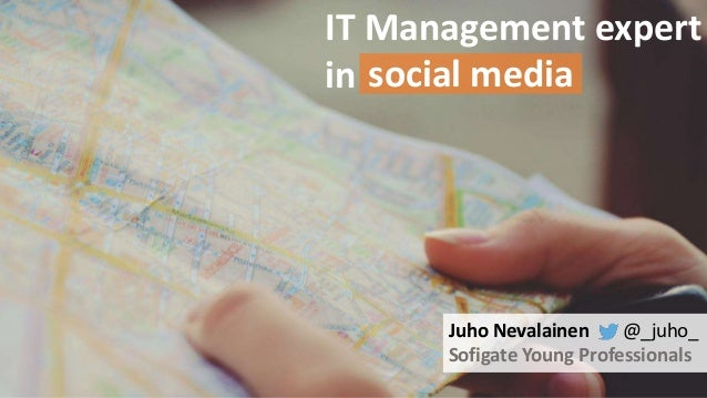 IT Management expert  in  social media  Juho Nevalainen @_juho_  Sofigate Young Professionals