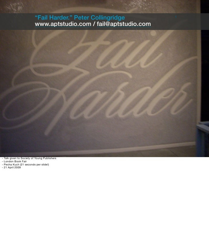 """Fail Harder."" Peter Collingridge        1                           www.aptstudio.com / fail@aptstudio.com     - Talk giv..."