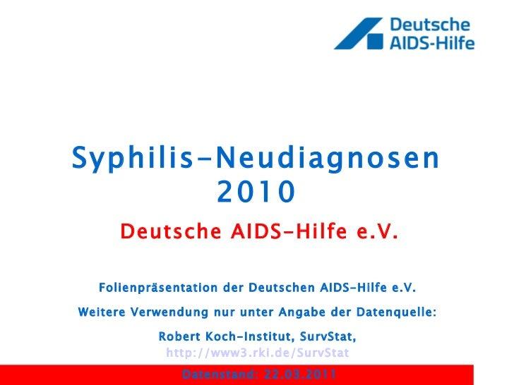 Syphilis-Neudiagnosen 2010 Deutsche AIDS-Hilfe e.V. Folienpräsentation der Deutschen AIDS-Hilfe e.V.  Weitere Verwendung n...
