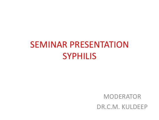 SEMINAR PRESENTATION SYPHILIS  MODERATOR DR.C.M. KULDEEP
