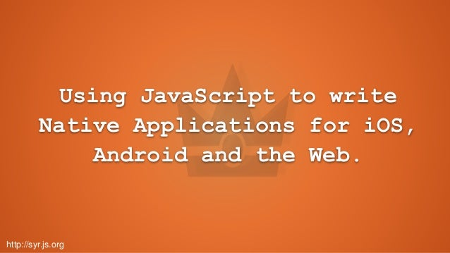 Using JavaScript to write Native Applications for iOS, Android and the Web. http://syr.js.org