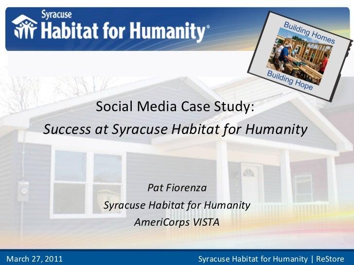 Social Media Case Study:  Success at Syracuse Habitat for Humanity   Pat Fiorenza Syracuse Habitat for Humanity AmeriCorps...