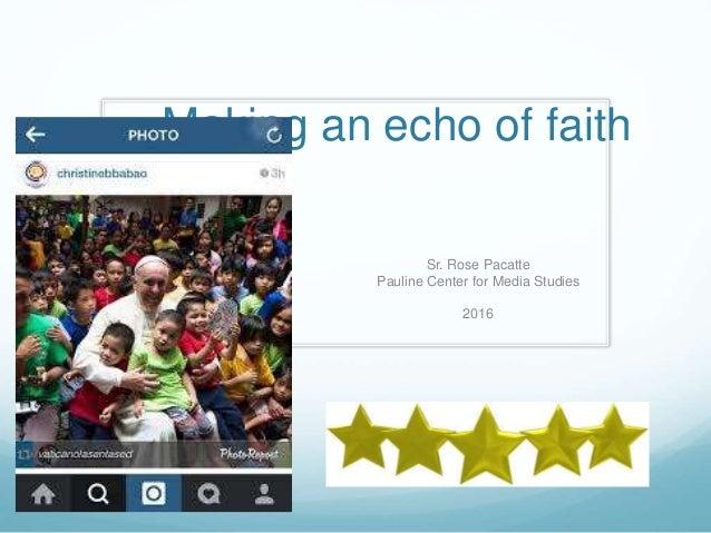 Making an echo of faith Sr. Rose Pacatte Pauline Center for Media Studies 2016