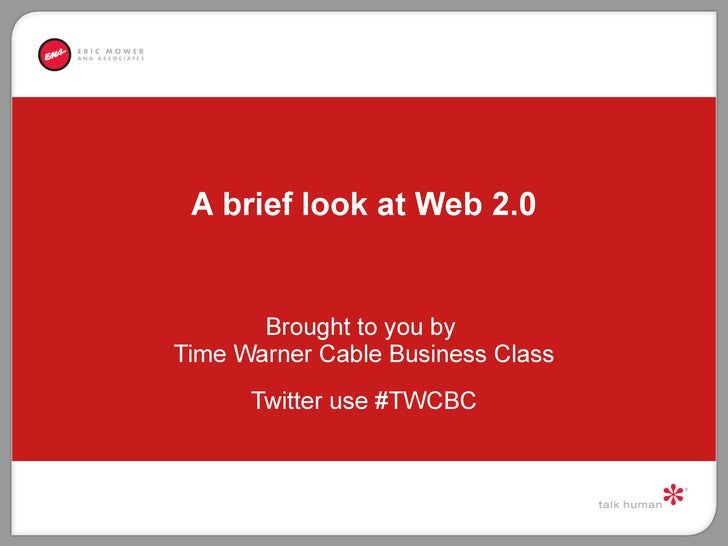 A brief look at Web 2.0 Brought to you by  Time Warner Cable Business Class Twitter use #TWCBC