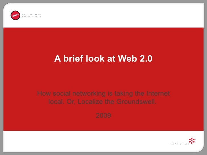 A brief look at Web 2.0 How social networking is taking the Internet local. Or, Localize the Groundswell.  2009