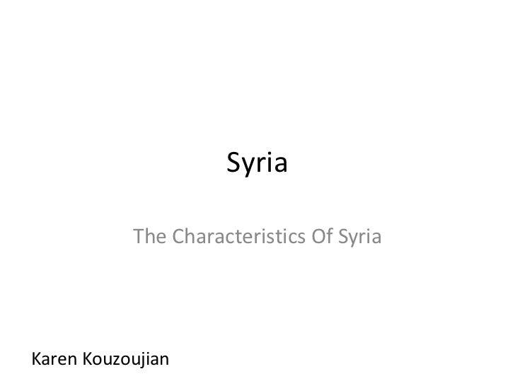 Syria The Characteristics Of Syria Karen Kouzoujian