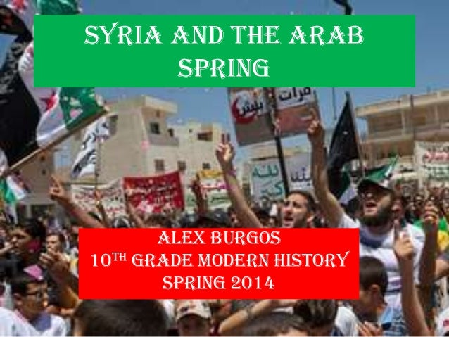 arab spring in syria The arab spring arrived in syria, and protests began on january 26, 2011 the demands of the syrian people were political reforms, a reinstatement of civil rights and an end to the state of emergency, which had been in place since 1963.