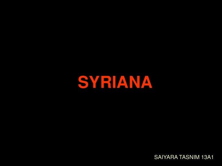 SYRIANA<br />SAIYARA TASNIM 13A1<br />