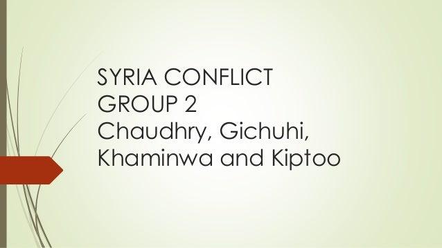 SYRIA CONFLICT GROUP 2 Chaudhry, Gichuhi, Khaminwa and Kiptoo