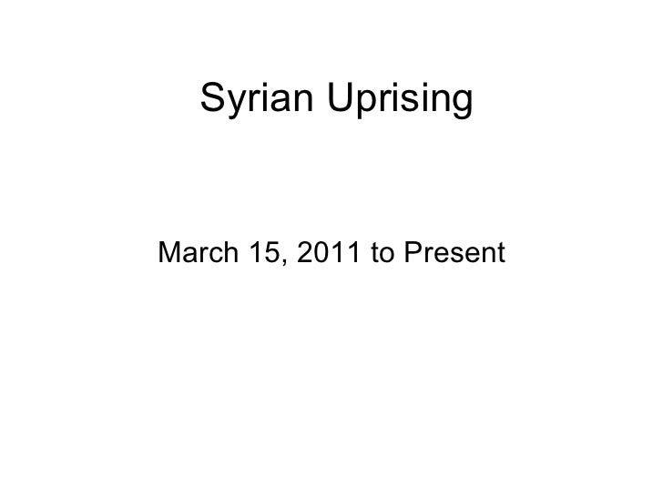 Syrian Uprising March 15, 2011 to Present