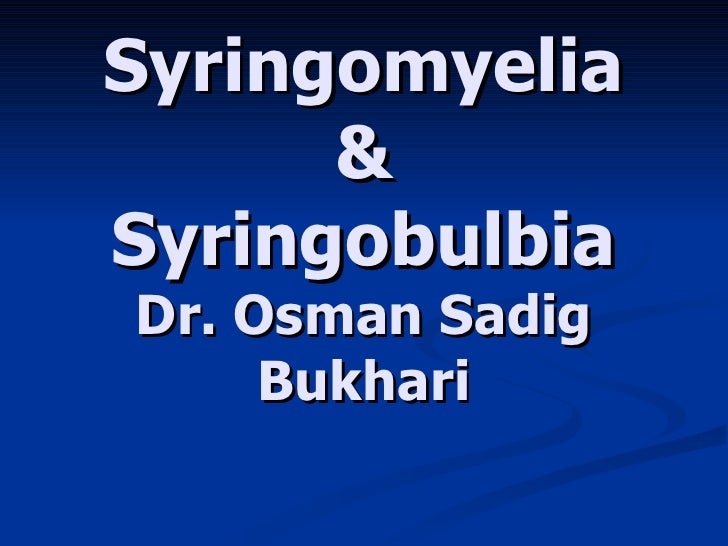 Syringomyelia & Syringobulbia Dr. Osman Sadig Bukhari