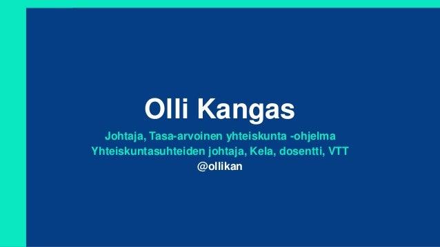 Olli Kangas Johtaja, Tasa-arvoinen yhteiskunta -ohjelma Yhteiskuntasuhteiden johtaja, Kela, dosentti, VTT @ollikan