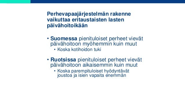 • Suomessa pienituloiset perheet vievät päivähoitoon myöhemmin kuin muut • Koska kotihoidon tuki • Ruotsissa pienituloiset...