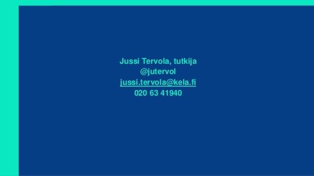 Jussi Tervola, tutkija @jutervol jussi.tervola@kela.fi 020 63 41940