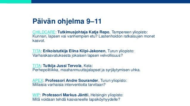 Päivän ohjelma 9–11 CHILDCARE: Tutkimusjohtaja Katja Repo, Tampereen yliopisto: Kunnan, lapsen vai vanhempien etu? Lastenh...