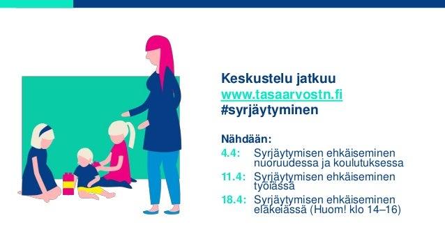 Keskustelu jatkuu www.tasaarvostn.fi #syrjäytyminen Nähdään: 4.4: Syrjäytymisen ehkäiseminen nuoruudessa ja koulutuksessa ...