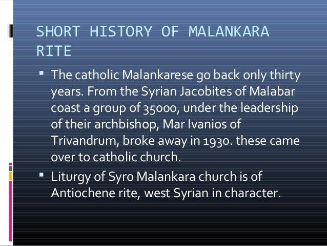 SHORT HISTORY OF MALANKARARITE The catholic Malankarese go back only thirty  years. From the Syrian Jacobites of Malabar ...