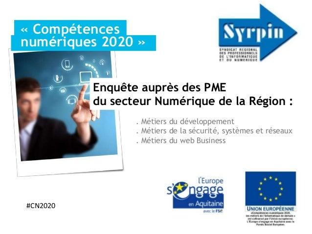 « Compétencesnumériques 2020 »          Enquête auprès des PME          du secteur Numérique de la Région :               ...