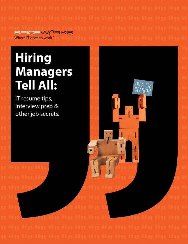 Hiring Managers Tell All: IT resume tips, interview prep & other job secrets.
