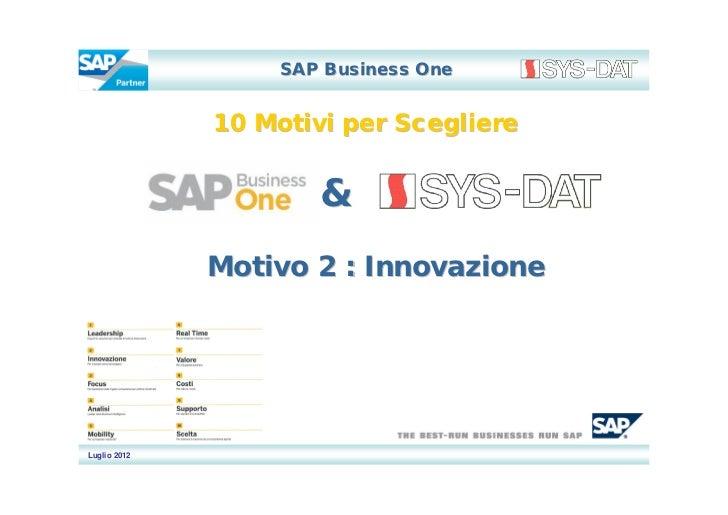 SAP Business One              10 Motivi per Scegliere                      &              Motivo 2 : InnovazioneLuglio 2012