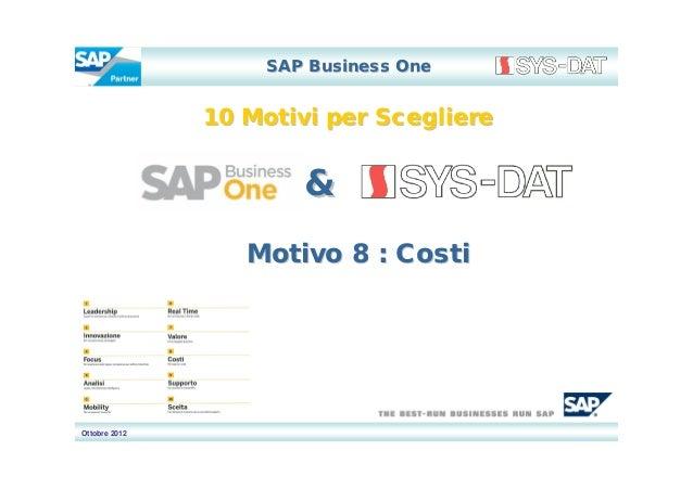 SAP Business One               10 Motivi per Scegliere                       &                  Motivo 8 : CostiOttobre 2012