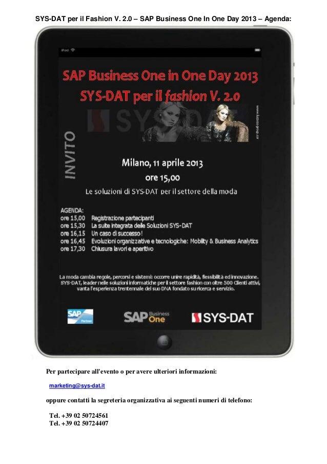 SYS-DAT per il Fashion V. 2.0 – SAP Business One In One Day 2013 – Agenda:   Per partecipare allevento o per avere ulterio...