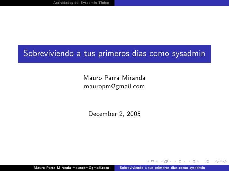 Actividades del Sysadmin Tipico     Sobreviviendo a tus primeros dias como sysadmin                             Mauro Parr...