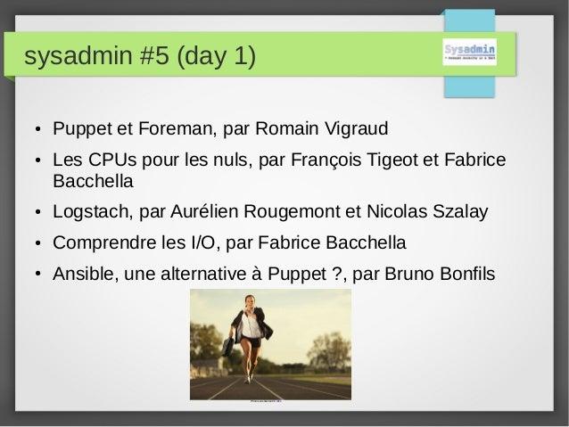 sysadmin #5 (day 1) ● Puppet et Foreman, par Romain Vigraud ● Les CPUs pour les nuls, par François Tigeot et Fabrice Bacch...