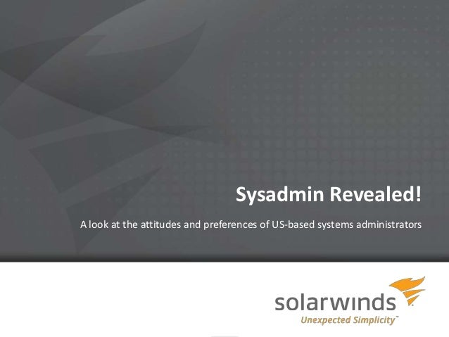 Sysadmin Revealed!A look at the attitudes and preferences of US-based systems administrators                              1