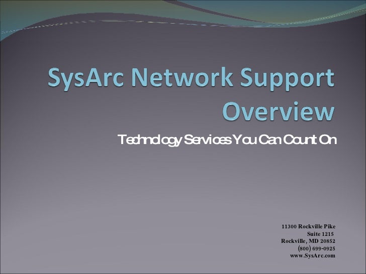 Technology Services You Can Count On 11300 Rockville Pike Suite 1215  Rockville, MD 20852 (800) 699-0925 www.SysArc.com