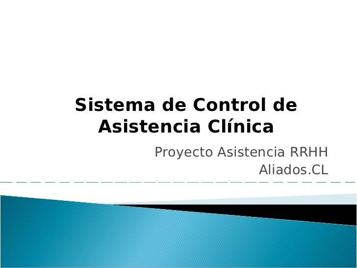Sistema de Control de  Asistencia Clínica       Proyecto Asistencia RRHH                      Aliados.CL