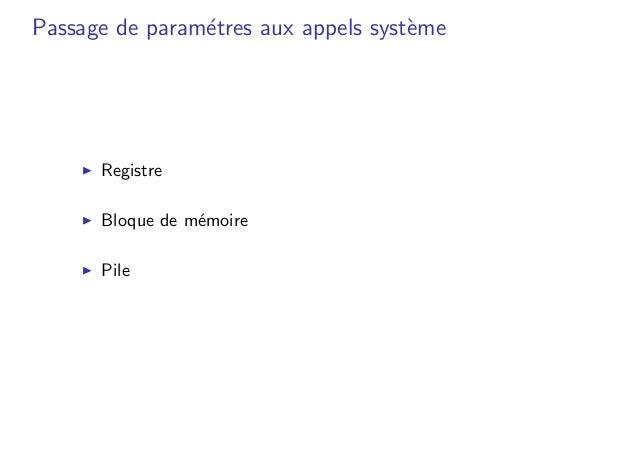 Passage de param´etres aux appels syst`eme � Registre � Bloque de m´emoire � Pile