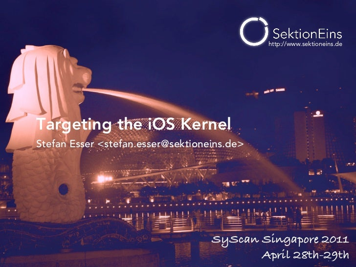 http://www.sektioneins.deTargeting the iOS KernelStefan Esser <stefan.esser@sektioneins.de>                               ...