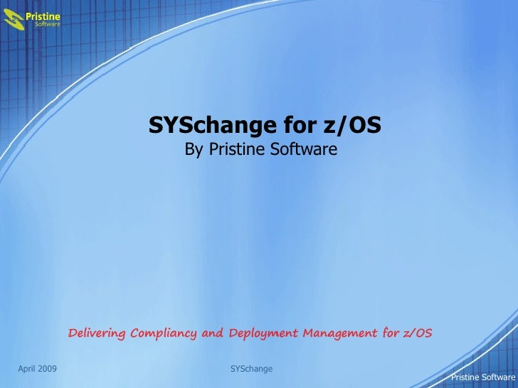 SYSchange for z/OS   By Pristine Software April 2009 SYSchange Pristine Software