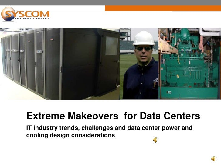 Extreme Makeovers  for Data Centers<br />IT industry trends, challenges and data center power and cooling design considera...