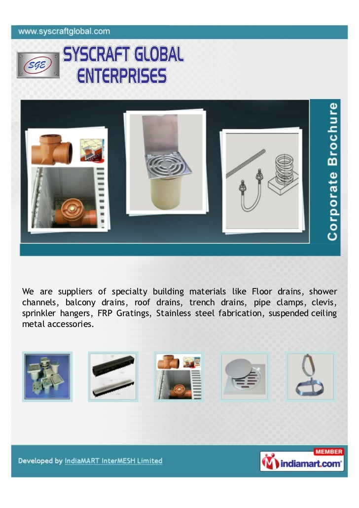 We are suppliers of specialty building materials like Floor drains, showerchannels, balcony drains, roof drains, trench dr...