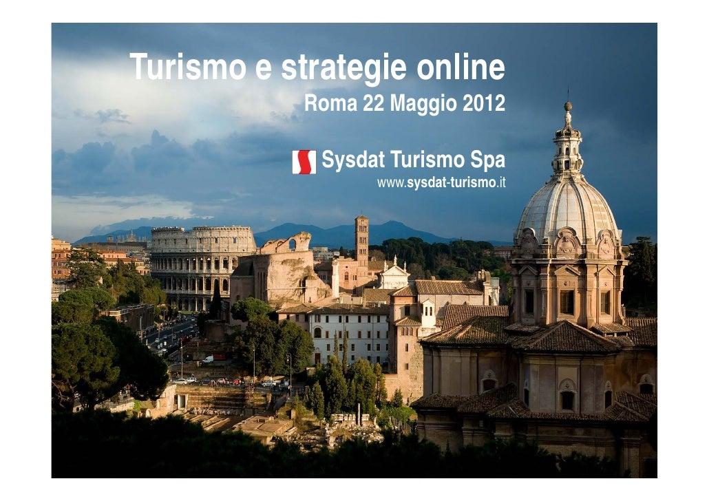 Turismo e strategie o e u s o st ateg e online          Roma 22 Maggio 2012           Sysdat Turismo Spa                ww...