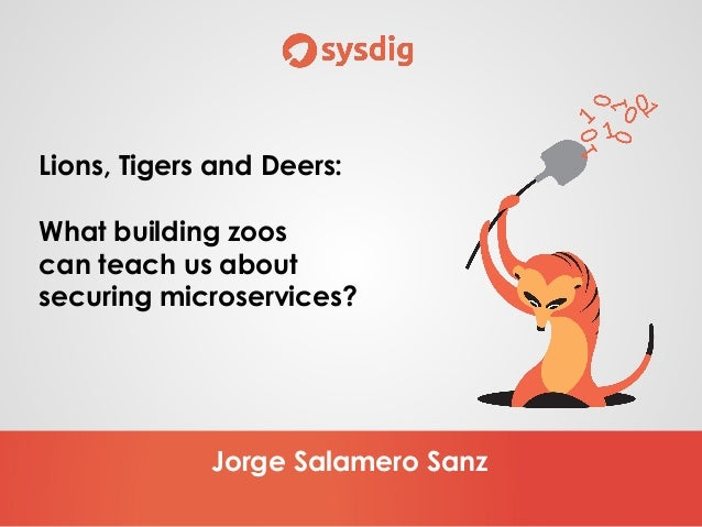 Jorge Salamero Sanz Lions, Tigers and Deers: What building zoos can teach us about securing microservices?