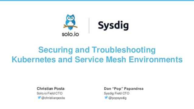 1 | Copyright © 2019 Securing and Troubleshooting Kubernetes and Service Mesh Environments Christian Posta Solo.io Field C...