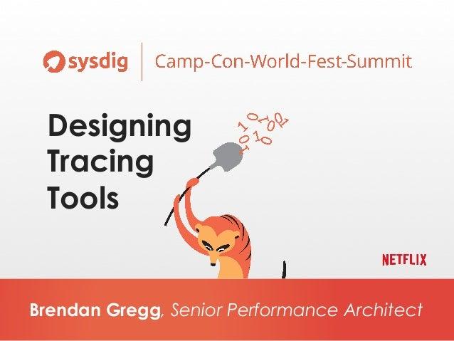 Brendan Gregg, Senior Performance Architect Designing Tracing Tools