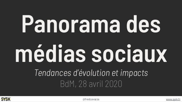 www.sysk.fr@fredcavazza Panorama des médias sociaux Tendances d'évolution et impacts BdM, 28 avril 2020