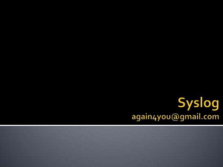 Syslogagain4you@gmail.com<br />