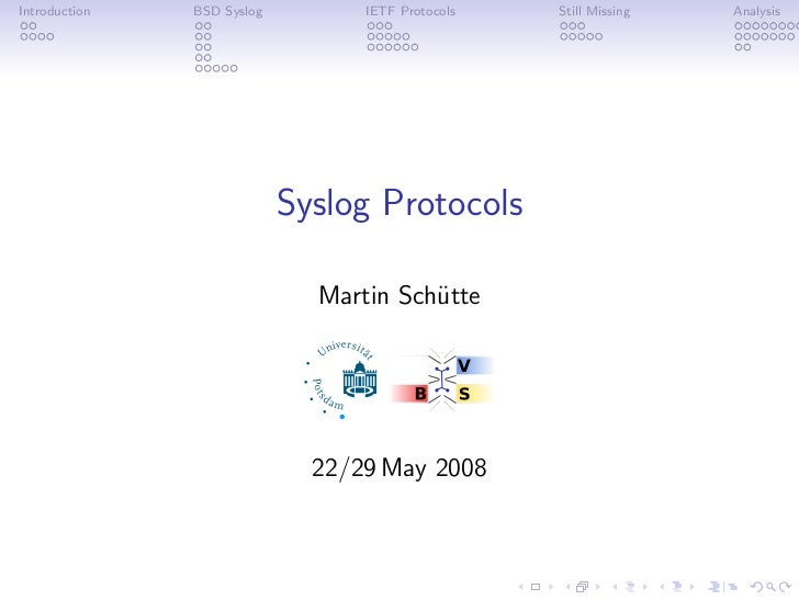 Introduction   BSD Syslog         IETF Protocols   Still Missing   Analysis                            Syslog Protocols   ...