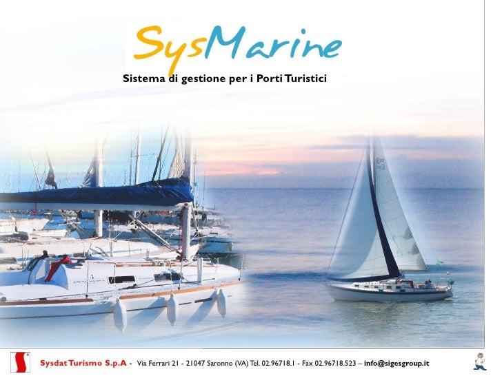 Sistema di gestione per i Porti TuristiciSysdat Turismo S.p.A - Via Ferrari 21 - 21047 Saronno (VA) Tel. 02.96718.1 - Fax ...