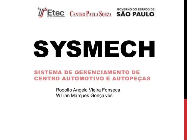 SYSMECH SISTEMA DE GERENCIAMENTO DE CENTRO AUTOMOTIVO E AUTOPEÇAS Rodolfo Angelo Vieira Fonseca Willian Marques Gonçalves