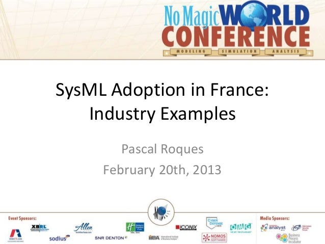 SysML Adoption in France:Industry ExamplesPascal RoquesFebruary 20th, 2013