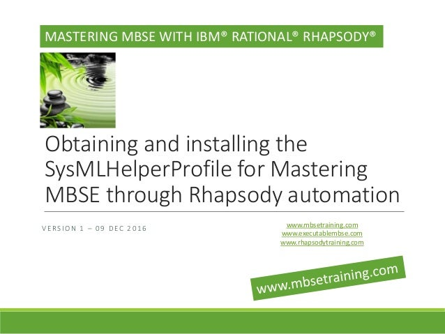 Obtaining and installing the SysMLHelperProfile for Mastering MBSE through Rhapsody automation MASTERING MBSE WITH IBM® RA...