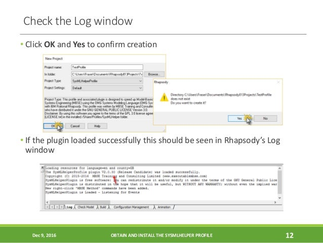 Check the Log window • Click OK and Yes to confirm creation • If the plugin loaded successfully this should be seen in Rha...