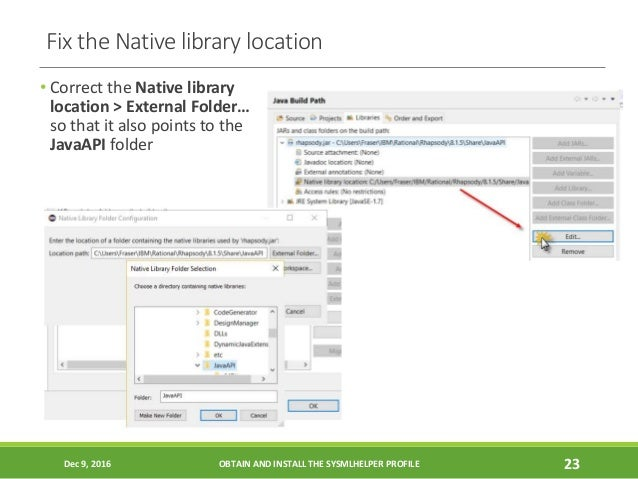 Fix the Native library location • Correct the Native library location > External Folder… so that it also points to the Jav...