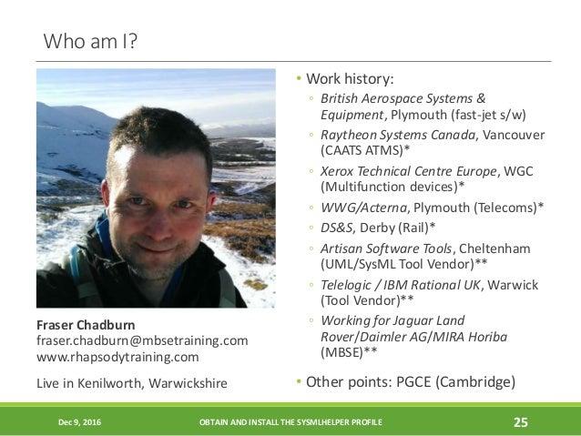Who am I? Fraser Chadburn fraser.chadburn@mbsetraining.com www.rhapsodytraining.com Live in Kenilworth, Warwickshire • Wor...